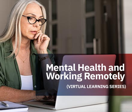 Mental Health And Working Remotely Virtual Learning Series