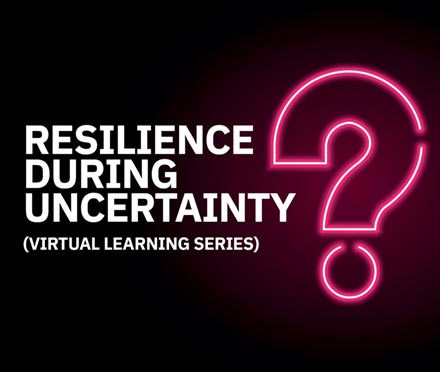 Resilience During Uncertainty Virtual Learning Series