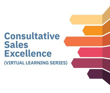 Consultative Sales Excellence Virtual Learning Series